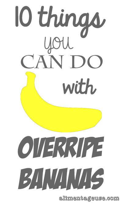 10 things to do with overripe bananas from alimentageuse.com