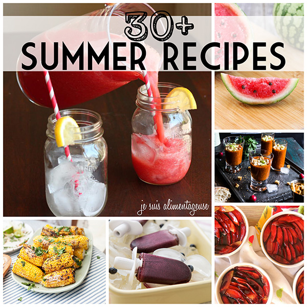 30+ Summer Recipe Roundup from Je suis alimentageuse | alimentageuse.com #summer #drinks #bbq #desserts