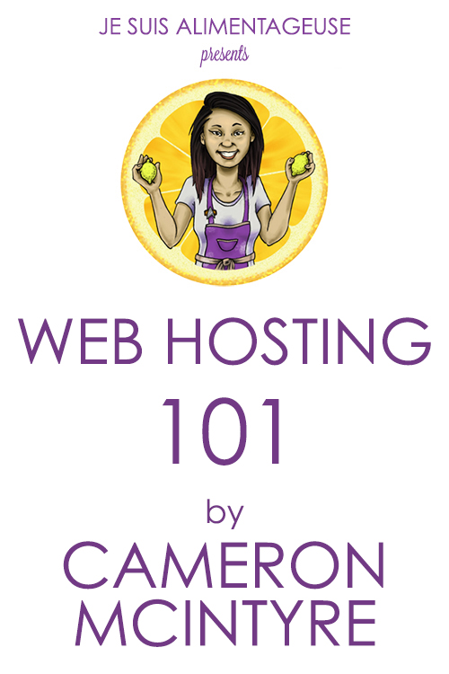 Web Hosting 101 by Cameron McIntyre - Breaking down blog hosting for the beginner-intermediate blogger | alimentageuse.com #DIY #blogging